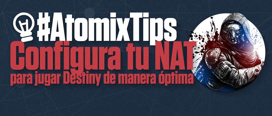 atomix_tips_configura_nat_jugar_destiny_manera_optima_videojuegos