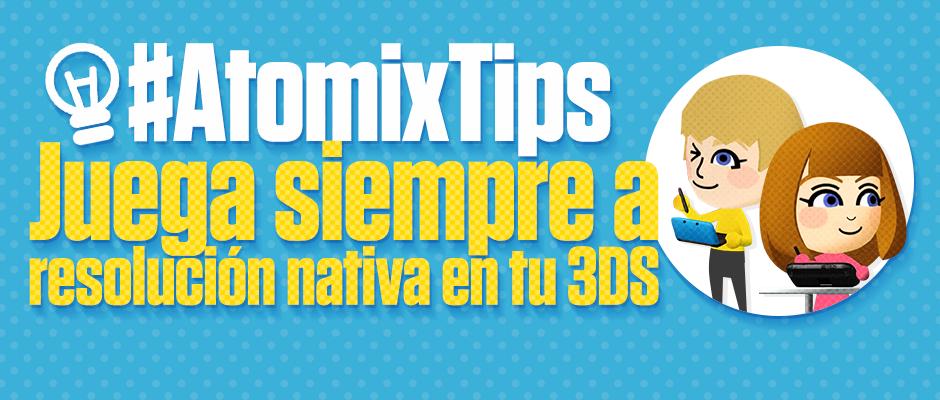 atomix_tips_juega_resolucion_nativa_3ds_videojuegos