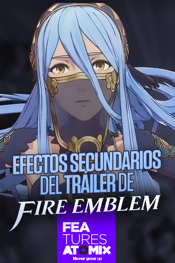 EFECTOS SECUNDARIOS DEL TRÁILER DE FIRE EMBLEM