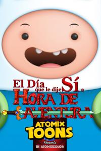 Atomix Toons Feature El día que le dije sí a Hora de Aventura