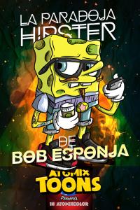 Atomix Toons Feature La paradoja hipster de Bob Esponja