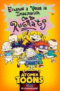 Atomix Toons Feature Echando a volar la imaginación con los Rugrats