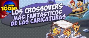 atomix_toons_crossovers_fantasticos_caricaturas_picapiedra_supersonico
