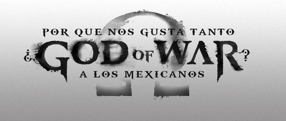atomix_por_que_nos_gusta_tanto_god_of_war_a_los_mexicanos_kratos_sony_playstation_dioses_mitologia_guerra