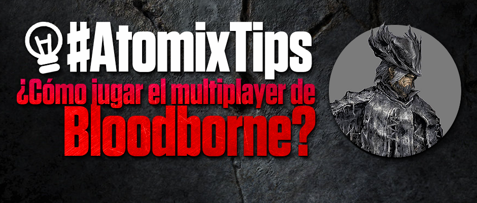atomix_tips_post_como_jugar_el_multiplayer_de_bloodborne_trucos_online_playstation_ps_sony_hack_and_slash_rpg_accion_gotico