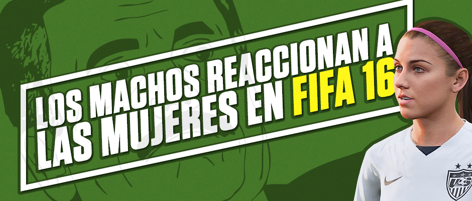 atomix_machos_reaccionan_mujeres_fifa_16_jugadores_juego