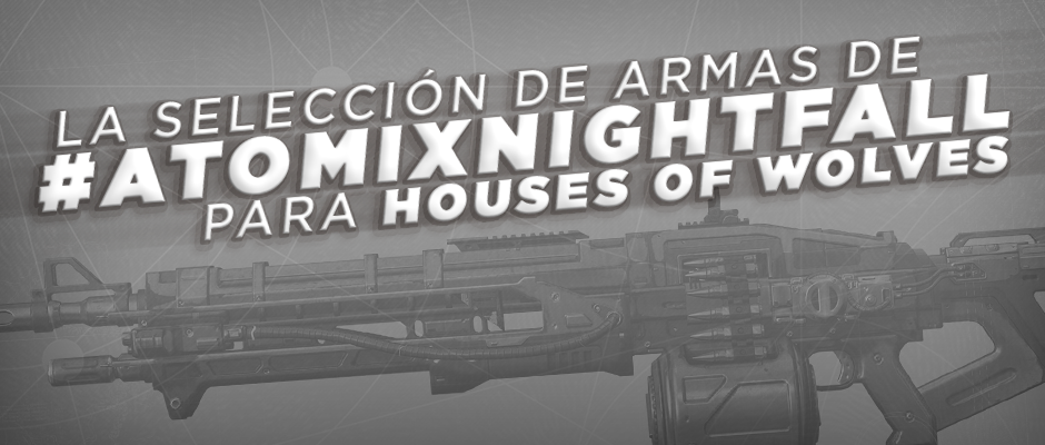 atomix_seleccion_armas_atomix_nightfall_para_house_of_wolves_destiny