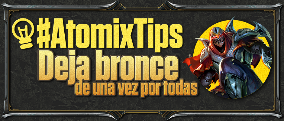 atomix_tips_deja_bronce_una_vez_por_todas_lol_league_of_legends_recomendaciones