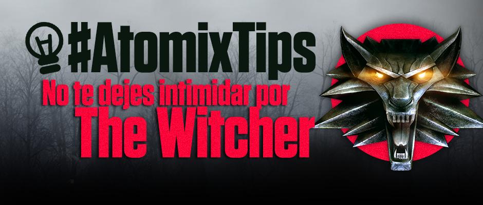 atomix_tips_no_te_dejes_intimidar_por_the_witcher_cd_projekt_pc_xbox_microsoft_sony_playstation_geralt