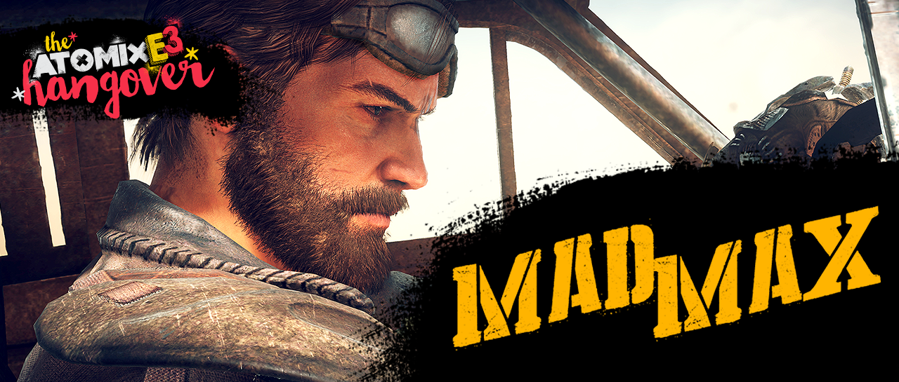 atomix_e3_hangover_post_hands_on_mad_max_juego