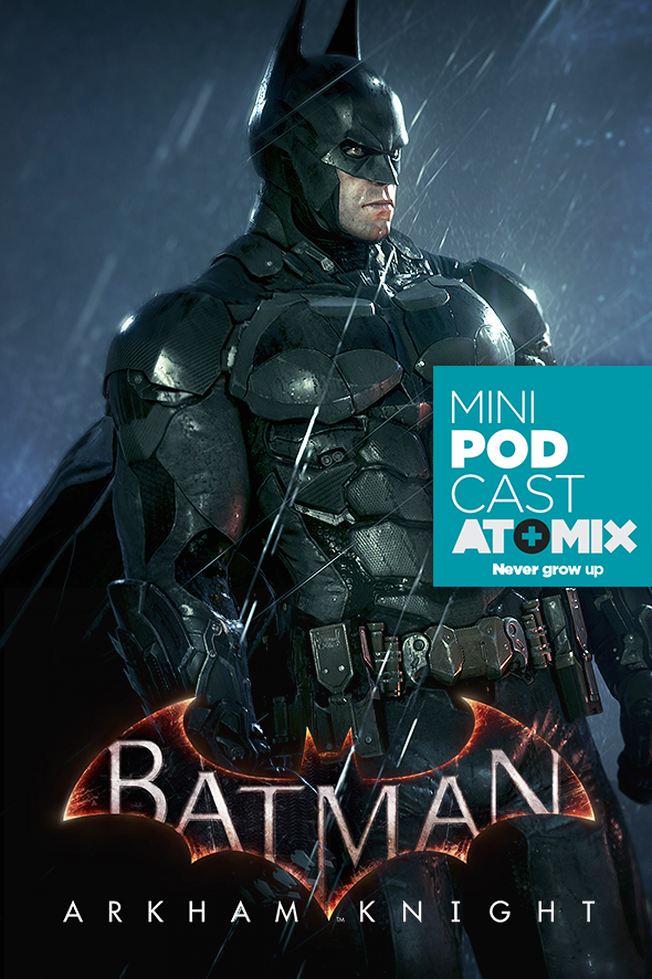 atomix_minipodcast_batman_arkham_knight