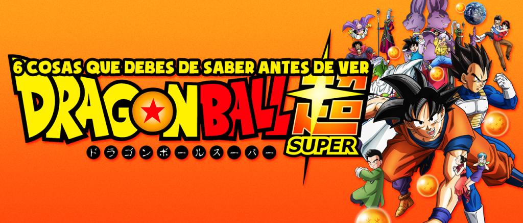 6 cosas que debes saber antes de ver Dragon Ball Super