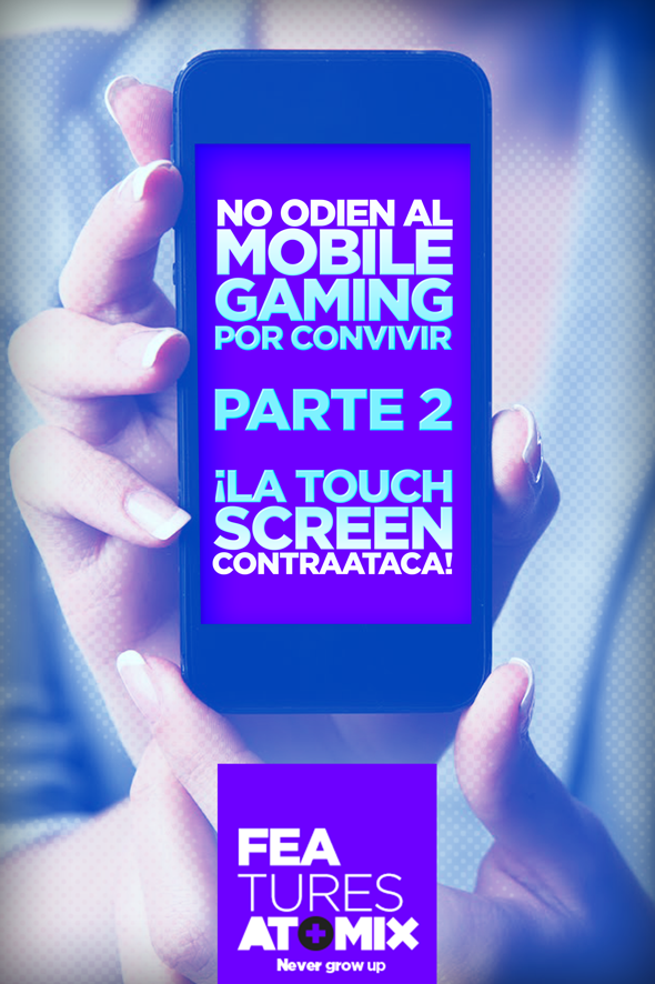 atomix_feature_no_odien_mobile_gaming_convivir_parte_2_touch_screen_contraataca