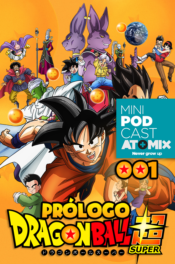 MINI PODCAST: DRAGON BALL SUPER 001: PRÓLOGO