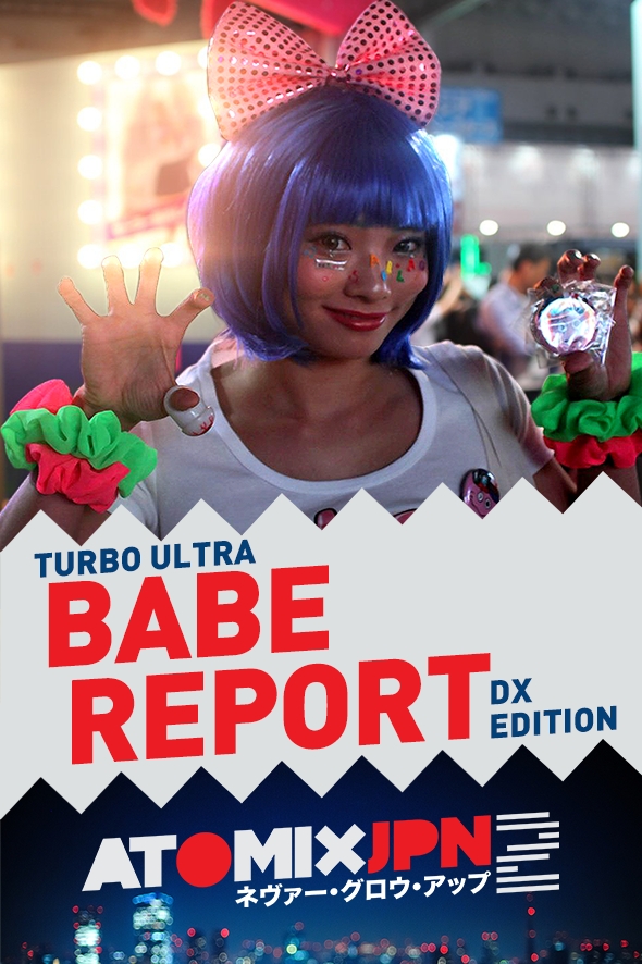 TURBO ULTRA BABE REPORT DX EDITION #ATOMIXJPN2