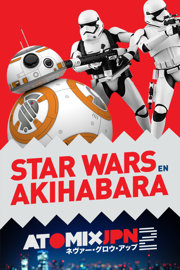 STAR WARS EN AKIHABARA #ATOMIXJPN2