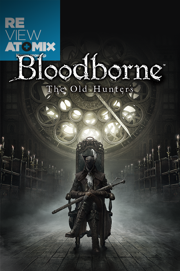 REVIEW: BLOODBORNE: THE OLD HUNTERS