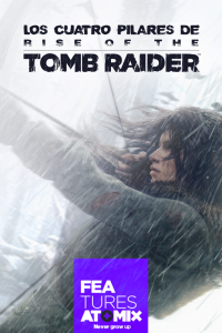 Los cuatro pilares de Rise of the Tomb Raider