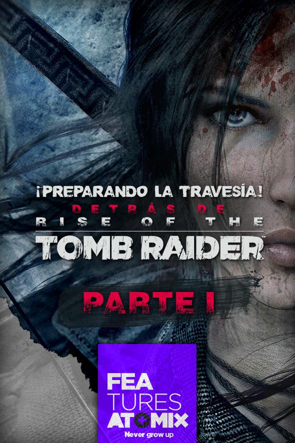 atomix_feature_preparando_travesia_detras_rise_of_the_tomb_raider_parte_1