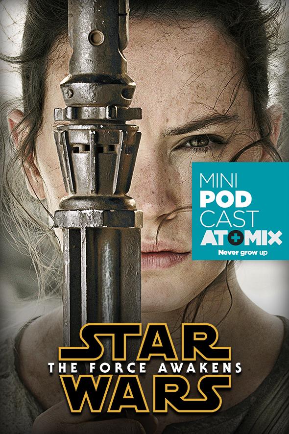 atomix_minipodcast_star_wars_the_force_awakens