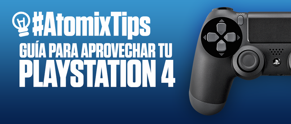 atomix_banner_tips_guia_aprovechar_playstation_4_ps4