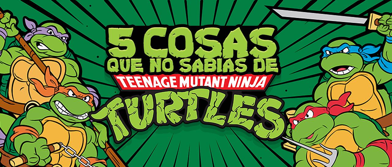 5 Cosas Que No Sabías De Las Teenage Mutant Ninja Turtles Atomix
